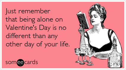 being-alone-different-other-day-valentines-day-ecards-someecards